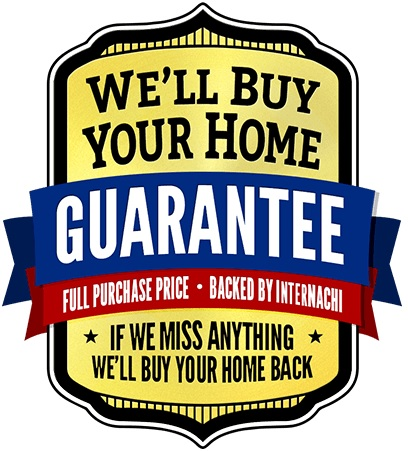 we'll buy your home guarantee, full purchase price is backed by InterNACHI. If we miss anything we'll buy your home back.